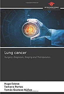 Lung cancer: Surgery, Diagnosis, Staging and Therapeutics