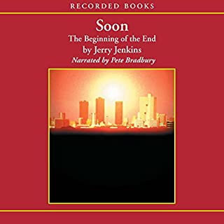 Soon     The Beginning of the End              By:                                                                                                                                 Jerry B. Jenkins                               Narrated by:                                                                                                                                 Pete Bradbury                      Length: 9 hrs and 40 mins     58 ratings     Overall 4.5