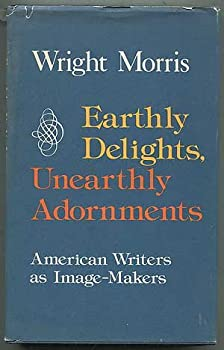 Earthly delights, unearthly adornments: American writers as image-makers 0060131071 Book Cover