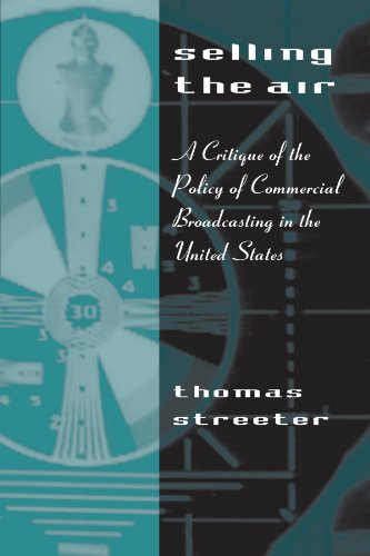 Compare Textbook Prices for Selling the Air: A Critique of the Policy of Commercial Broadcasting in the United States New edition Edition ISBN 9780226777221 by Streeter, Thomas