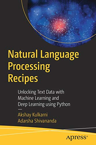 Compare Textbook Prices for Natural Language Processing Recipes: Unlocking Text Data with Machine Learning and Deep Learning using Python 1st ed. Edition ISBN 9781484242667 by Kulkarni, Akshay,Shivananda, Adarsha