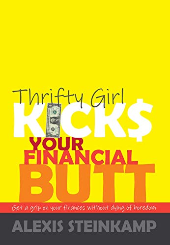 Thrifty Girl Kicks Your Financial Butt: Get a grip on your finances without dying of boredom (English Edition)