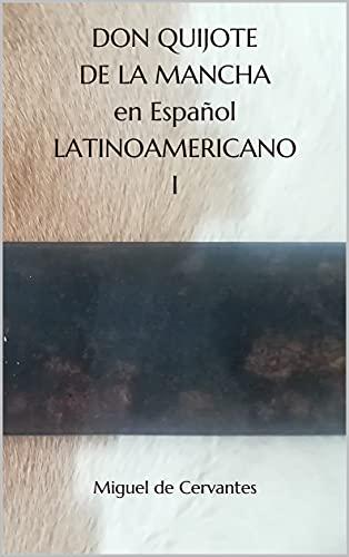 DON QUIJOTE DE LA MANCHA en Español LATINOAMERICANO I (Spanish Edition)