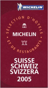 Michelin Rote Führer; Michelin The Red Guide; Michelin Le Guide Rouge : Schweiz 2005; Suisse 2005; Svizzera 2005 (Michelin Guide Swiss)