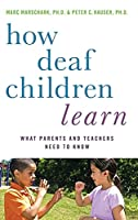 How Deaf Children Learn: What Parents and Teachers Need to Know (Perspectives on Deafness)