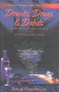 Drunks, Drugs & Debits: How to Recognize Addicts and Avoid Financial Abuse