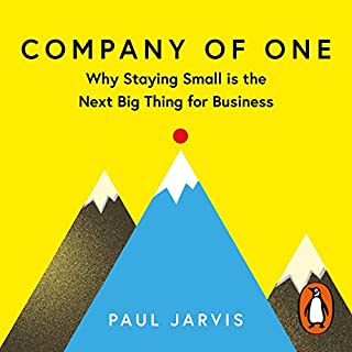 Company of One     Why Staying Small Is the Next Big Thing for Business              By:                                                                                                                                 Paul Jarvis                               Narrated by:                                                                                                                                 Sam Woolf                      Length: 8 hrs and 17 mins     53 ratings     Overall 4.6