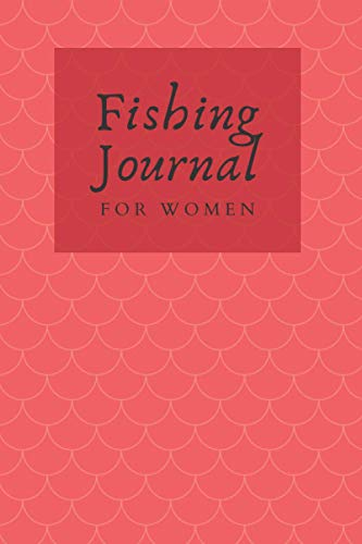 Fishing Journal For Women: Fisherman Notebook - Record Fishing Trip - Track Locations, Weather Conditions, Species, Fish Bait and much more (Comfortable Size 6 x 9 in - 120 pages)