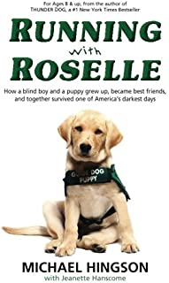 Running With Roselle: How a Blind Boy and a Puppy Grew Up, Became Best Friends, and Together Survived One of America's Dar...
