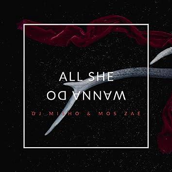 All She Wanna Do (feat. MOS Zae)