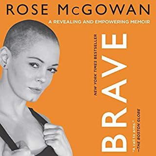 BRAVE                   Written by:                                                                                                                                 Rose McGowan                               Narrated by:                                                                                                                                 Rose McGowan                      Length: 6 hrs and 53 mins     39 ratings     Overall 4.6