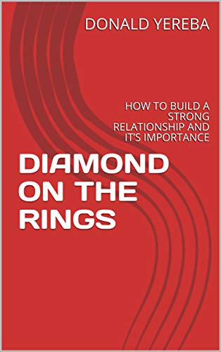 DIAMOND ON THE RINGS: HOW TO BUILD A STRONG RELATIONSHIP AND IT'S IMPORTANCE (English Edition)