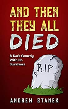 And Then They All Died  A Dark Comedy With No Survivors