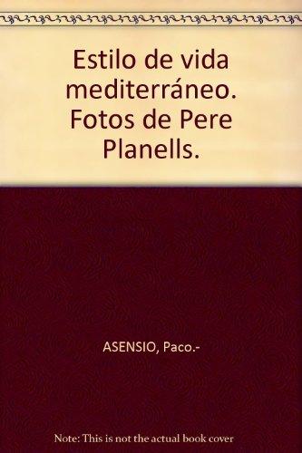 Estilo de vida mediterráneo. Fotos de Pere Planells. [Tapa blanda] by ASENSIO...
