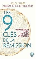 Les 9 clés de la rémission - Alimentation, forme, émotions, spiritualité de Kelly A. Turner