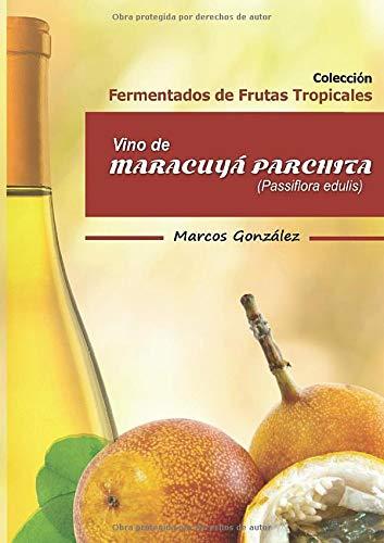 Vino de Maracuyá Parchita (Passiflora edulis) (Colección Fermentados de Frutas Tropicales)