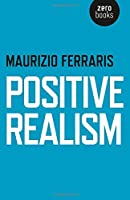 Positive Realism by Maurizio Ferraris(2015-12-11)