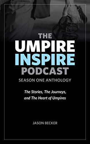 The Umpire Inspire Podcast: Season One Anthology: The Stories, The Journeys, and The Heart of Umpires (English Edition)