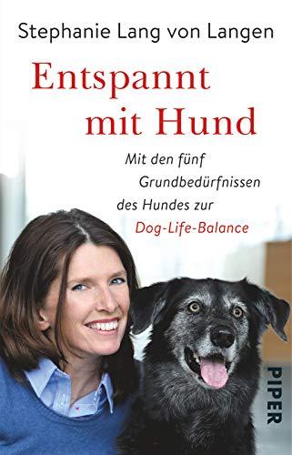 Entspannt mit Hund: Mit den fünf Grundbedürfnissen des Hundes zur Dog-Life-Balance
