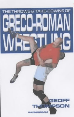 The Throws and Takedowns of Greco-roman Wrestling (Take Downs & Throws)