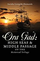 Ora Gad: High Seas & Middle Passage of the Historical Trilogy