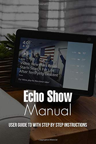 Echo Show Manual: User Guide To With Step By Step Instructions: Echo Show 5 User Guide