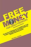 Free Money for Crazy preneurs : The Secrets to winning up to $10,000 Grant Fund to boost your Business or for Business startup without Consulting Anyone, (English Edition)