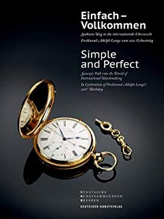 Einfach – Vollkommen: Sachsens Weg in die internationale Uhrenwelt. Ferdinand Adolph Lange zum 200. Geburtstag (German and English Edition)