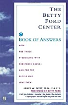 The Betty Ford Center Book of Answers: Help for Those Struggling with Substance Abuse - And for the People Who Love Them by James W. West (1997-02-01)