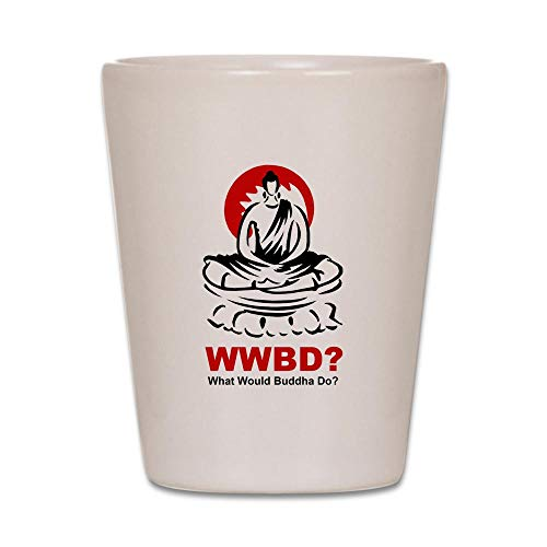 CafePress What Would Buddha Do? Shot Glass, Unique and Funny Shot Glass