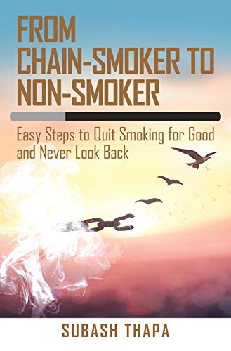 From Chain-Smoker to Non-Smoker: Easy Steps to Quit Smoking for Good and Never Look Back (English Edition)