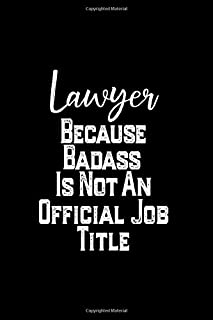 Lawyer Because Badass Is Not An Official Job Title: Attorney Notebook Gift, Sarcastic Journal for Lawyer,  Funny Novelty Work Notebook,  Lawyer Gift,  Funny Note Taking Book