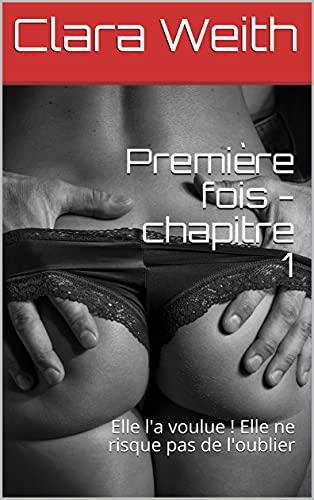 Couverture du livre Première fois - chapitre 1: Elle l'a voulue ! Elle ne risque pas de l'oublier