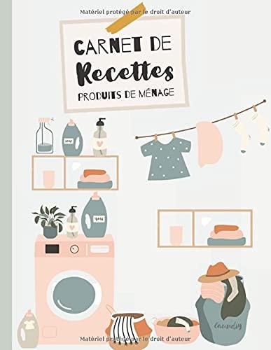 MON CARNET DE RECETTES : Produits ménager - 95 Fiches de recettes à compléter :: Cahier de fiches recette pré-remplies pour écrire ses recettes de produits d'entretien fabriqués maison