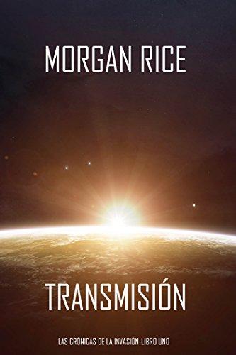 Transmisión (Las Crónicas de la Invasión—Libro Uno): Un Thriller de Ciencia Ficción