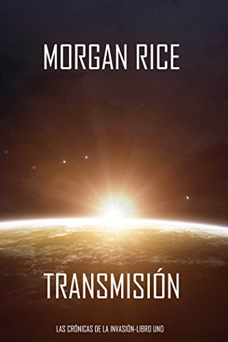 Transmisión (Las Crónicas de la Invasión—Libro Uno): Un