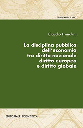 La disciplina pubblica dell'economia tra diritto nazionale diritto europeo e diritto globale