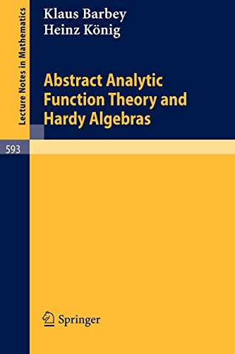 Abstract Analytic Function Theory and Hardy Algebras (Lecture Notes in Mathematics (593), Band 593)