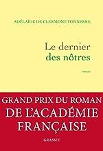Le dernier des nôtres - Grand prix du Roman de l'Académie française 2016 ( Modèle aléatoire ) d'Adélaïde de Clermont-Tonnerre