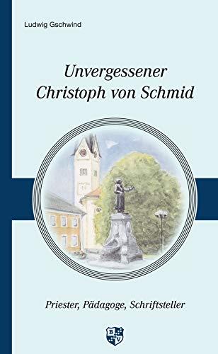 Unvergessener Christoph von Schmid: Priester – Pädagoge – Schriftsteller
