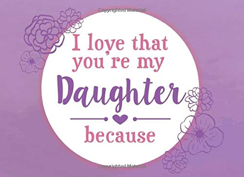 I Love That You're My Daughter Because: Prompted Fill In The Blank Book
