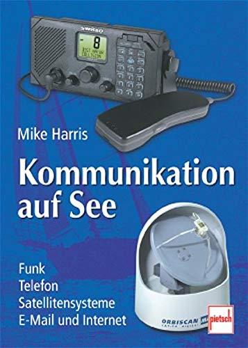 Kommunikation auf See: Funk, Telefon, Satellitensysteme, E-Mail und Internet