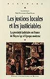 Les justices locales et les justiciables - La proximité judiciaire en France du Moyen Age à l'époque moderne
