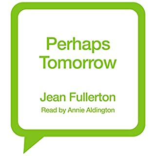 Perhaps Tomorrow     East End Nolan Family, Book 3              By:                                                                                                                                 Jean Fullerton                               Narrated by:                                                                                                                                 Annie Aldington                      Length: 12 hrs and 30 mins     Not rated yet     Overall 0.0