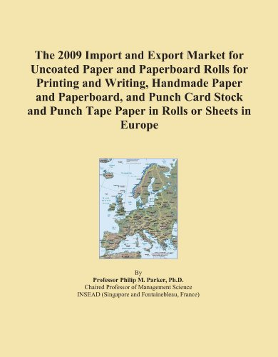The 2009 Import and Export Market for Uncoated Paper and Paperboard Rolls for Printing and Writing, Handmade Paper and Paperboard, and Punch Card ... Punch Tape Paper in Rolls or Sheets in Europe