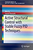 Active Structural Control with Stable Fuzzy PID Techniques (SpringerBriefs in Applied Sciences and Technology)