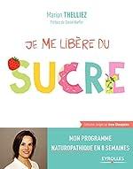 Je me libère du sucre - Mon programme naturopathique en 8 semaines de Marion Thelliez
