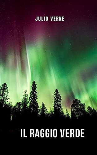 Il raggio verde: Una leggenda scozzese raccontata dalle battute di Jules Verne, che ti catturerà