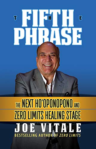 The Fifth Phrase: The Next Ho'oponopono and Zero Limits Healing Stage