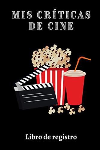Mis Críticas De Cine: Con Páginas Totalmente Personalizadas Para Rellenar Con Todos Los Detalles Y Hacer Un Seguimiento De Todas Tus Películas - 120 Páginas